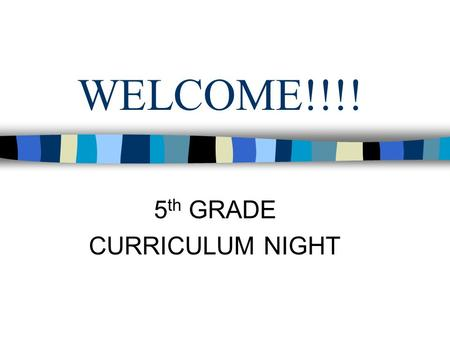 WELCOME!!!! 5 th GRADE CURRICULUM NIGHT. Meet Our 5 th Grade Teachers Kellie Barattini Susan Newman Jody Price Lisa Runion Jennifer Sprayberry Tammy Waddell.