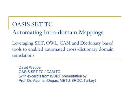 Leveraging SET, OWL, CAM and Dictionary based tools to enabled automated cross-dictionary domain translations David Webber OASIS SET TC / CAM TC (with.