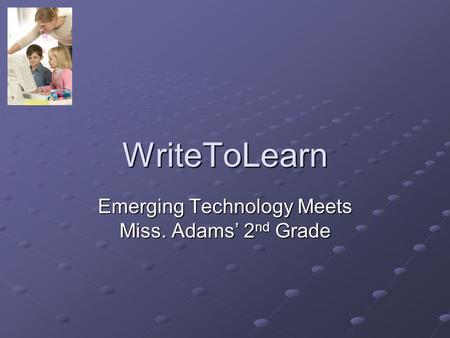 WriteToLearn Emerging Technology Meets Miss. Adams' 2 nd Grade.
