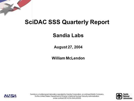 SciDAC SSS Quarterly Report Sandia Labs August 27, 2004 William McLendon Sandia is a multiprogram laboratory operated by Sandia Corporation, a Lockheed.