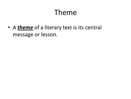 Theme A theme of a literary text is its central message or lesson.