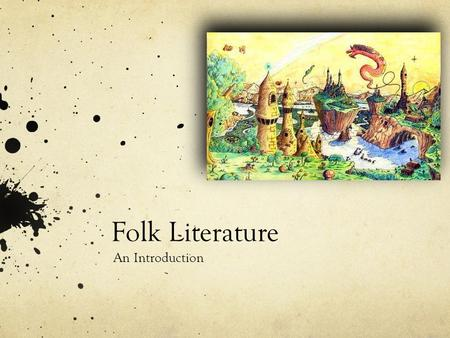 Folk Literature An Introduction. Types of Folk Literature Myths and Legends Epics and Fairy Tales Folk Tales, Tall Tales, and Fairy Tales Fables Folk.