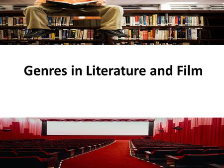 Genres in Literature and Film. Genres a category of artistic, musical, or literary composition characterized by a particular style, form, or content French.