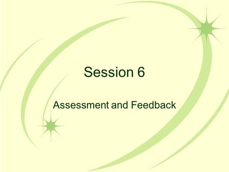 Session 6 Assessment and Feedback. Looking Back, Last Session This year we have covered: –Explicit Instruction –Teaching Strategies Through Explicit Instruction.