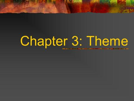 Chapter 3: Theme. What is theme? (page 116-117) The truth of the story Usually reveals message about life Gives the story power A lesson the character.