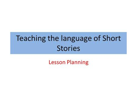 Teaching the language of Short Stories Lesson Planning.
