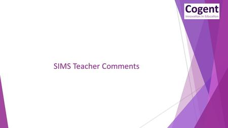 SIMS Teacher Comments. What's new? SIMS Teacher Comments  Completely rewritten to address the new curriculum from EYFS – KS3  At EYFS both individual.