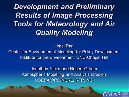 Development and Preliminary Results of Image Processing Tools for Meteorology and Air Quality Modeling Limei Ran Center for Environmental Modeling for.