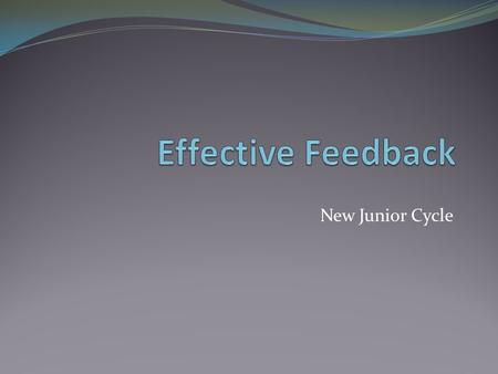 New Junior Cycle. Aims To understand Assessment for learning (AFL) strategies. To understand two types of feedback. To be aware of the importance of descriptive.