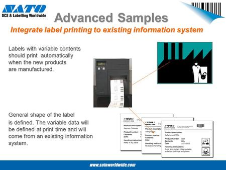 Advanced Samples Integrate label printing to existing information system Labels with variable contents should print automatically when the new products.