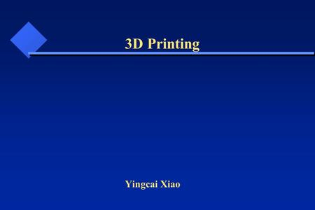 Yingcai Xiao 3D Printing. What and How Categories 3D Model Creation File Formats Printers Applications Services Challenges 3D Printing.
