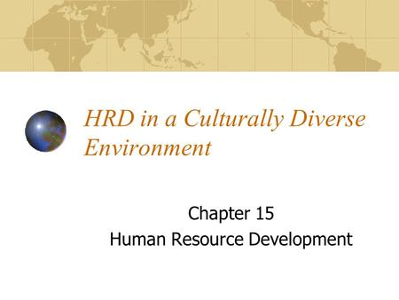 HRD in a Culturally Diverse Environment Chapter 15 Human Resource Development.