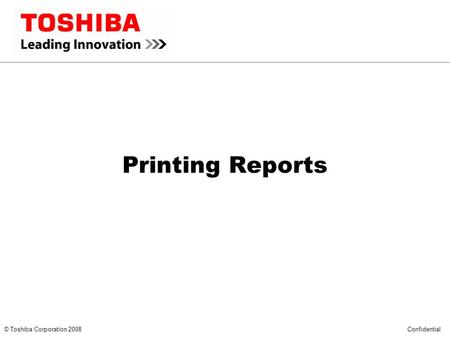 *** CONFIDENTIAL *** © Toshiba Corporation 2008 Confidential Printing Reports.