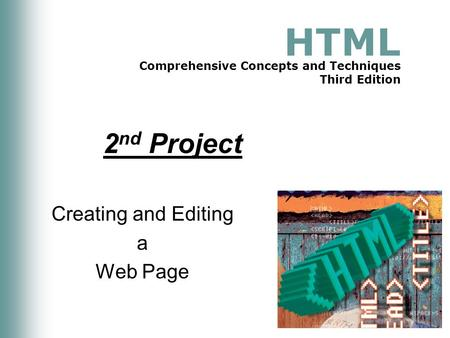 HTML Comprehensive Concepts and Techniques Third Edition 2 nd Project Creating and Editing a Web Page.