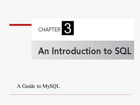 A Guide to MySQL 3. 2 Introduction  Structured Query Language (SQL): Popular and widely used language for retrieving and manipulating database data Developed.
