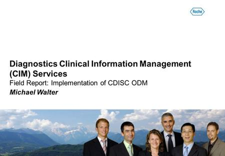 Diagnostics Clinical Information Management (CIM) Services Field Report: Implementation of CDISC ODM Michael Walter.