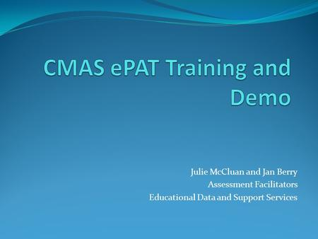 Julie McCluan and Jan Berry Assessment Facilitators Educational Data and Support Services.