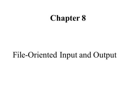 Chapter 8 File-Oriented Input and Output. 8.1 INTRODUCTION a file can also be designed to store data. We can easily update files, A data file as input.
