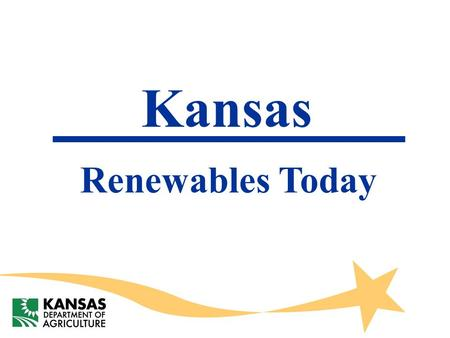 Kansas Renewables Today. Current Ethanol Production  Nine plants -- 270.5 million gallon capacity.  They consume 96 million bushels of grain sorghum.