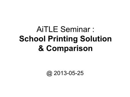 AiTLE Seminar : School Printing Solution & 2013-05-25.