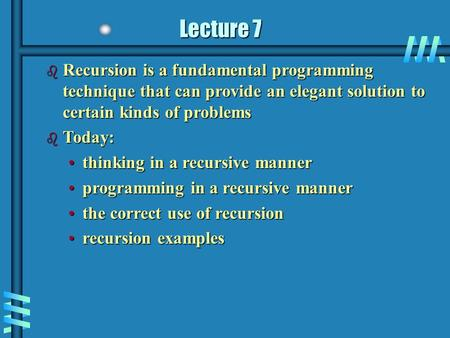 Lecture 7 b Recursion is a fundamental programming technique that can provide an elegant solution to certain kinds of problems b Today: thinking in a recursive.