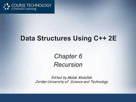 Edited by Malak Abdullah Jordan University of Science and Technology Data Structures Using C++ 2E Chapter 6 Recursion.
