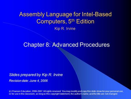 Assembly <strong>Language</strong> for Intel-Based <strong>Computers</strong>, 5 th Edition Chapter 8: Advanced Procedures (c) Pearson Education, 2006-2007. All rights reserved. You may.