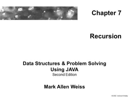 Recursion Data Structures & Problem Solving Using JAVA Second Edition Mark Allen Weiss Chapter 7 © 2002 Addison Wesley.