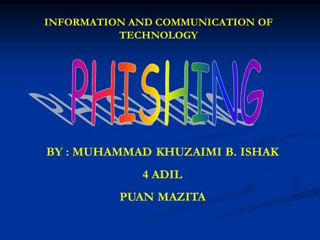 BY : MUHAMMAD KHUZAIMI B. ISHAK 4 ADIL PUAN MAZITA INFORMATION AND COMMUNICATION OF TECHNOLOGY.