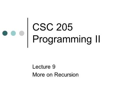 CSC 205 Programming II Lecture 9 More on Recursion.