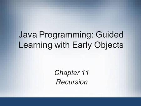Java Programming: Guided Learning with Early Objects Chapter 11 Recursion.