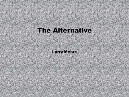 The Alternative Larry Moore. 5 Nodes and Variant Input File Sizes Hadoop Alternative.