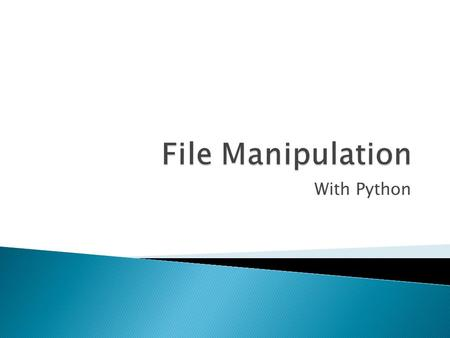 With Python.  One of the most useful abilities of programming is the ability to manipulate files.  Python's operations for file management are relatively.