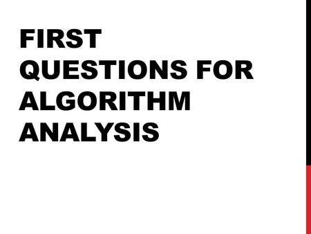 "FIRST QUESTIONS FOR ALGORITHM ANALYSIS. WHAT IS AN ALGORITHM? From the text (p. 3): ""An algorithm is a sequence of unambiguous instructions for solving."
