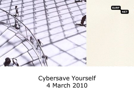 Cybersave Yourself 4 March 2010. SURFnet, pioneering network for higher education and research1 Past -SURFnet and the institutions organise security campaigns.