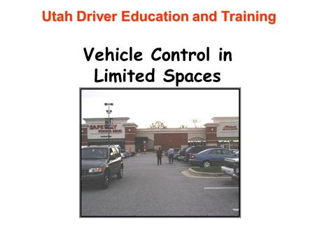 Utah Driver Education and Training Vehicle Control in Limited Spaces.