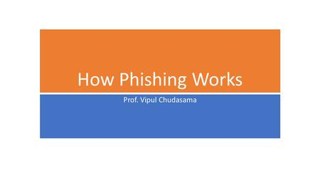 How Phishing Works Prof. Vipul Chudasama.