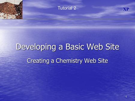 XP 1 Developing a Basic Web Site Creating a Chemistry Web Site Tutorial 2.