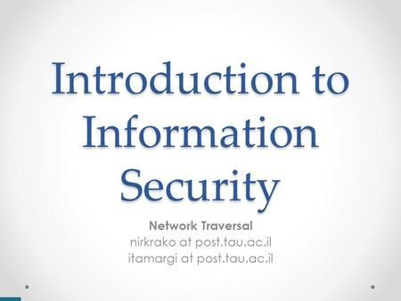 Introduction to Information Security Network Traversal nirkrako at post.tau.ac.il itamargi at post.tau.ac.il.