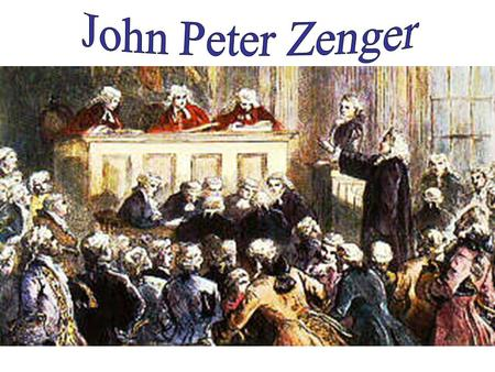 """John Peter Zenger arrived in New York from Germany in 1710 and served an apprenticeship to William Bradford, printer of the New York Gazette."""