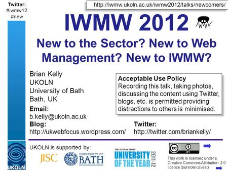 A centre of expertise in digital information managementwww.ukoln.ac.uk Brian Kelly UKOLN University of Bath Bath, UK UKOLN is supported by: This work is.