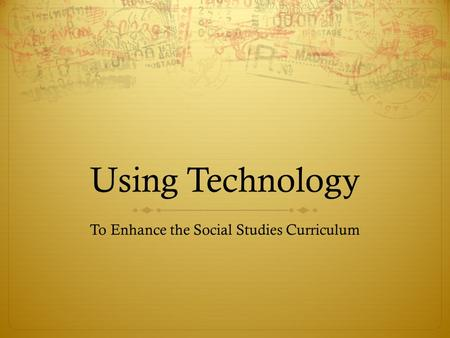 Using Technology To Enhance the Social Studies Curriculum.