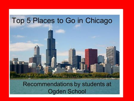 Top 5 Places to Go in Chicago Recommendations by students at Ogden School.