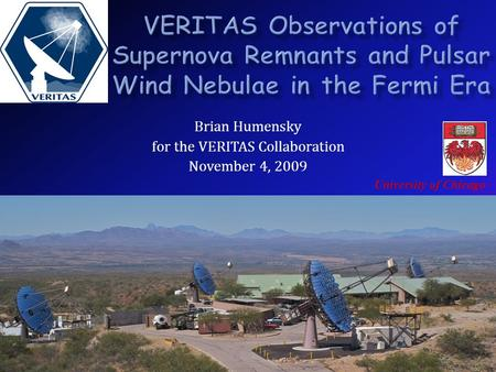 Fermi Symposium, Washington, DCVERITAS Observations of SNRs and PWNe B. Humensky, U. of Chicago Brian Humensky for the VERITAS Collaboration November 4,