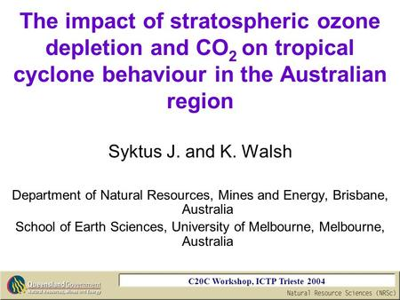 C20C Workshop, ICTP Trieste 2004 The impact of stratospheric ozone depletion and CO 2 on tropical cyclone behaviour in the Australian region Syktus J.