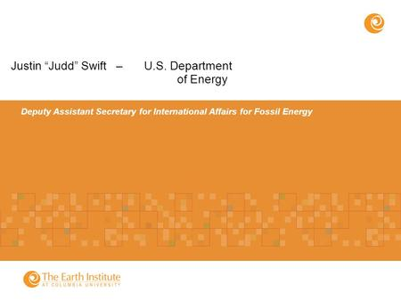 "Deputy Assistant Secretary for International Affairs for Fossil Energy Justin ""Judd"" Swift – U.S. Department of Energy."