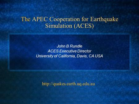 The APEC Cooperation for Earthquake Simulation (ACES) John B Rundle ACES Executive Director University of California, Davis, CA USA