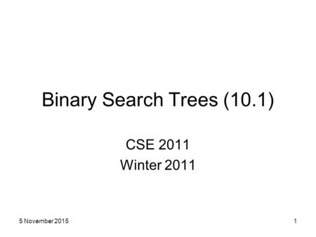 Binary Search Trees (10.1) CSE 2011 Winter 2011 15 November 2015.