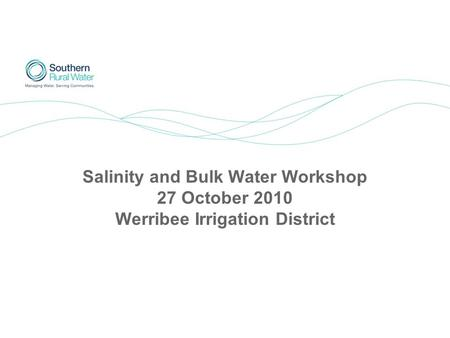 Salinity and Bulk Water Workshop 27 October 2010 Werribee Irrigation District.
