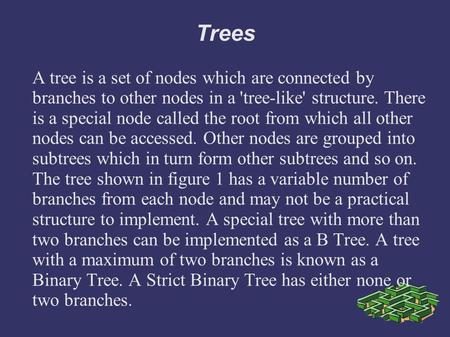 Trees A tree is a set of nodes which are connected by branches to other nodes in a 'tree-like' structure. There is a special node called the root from.